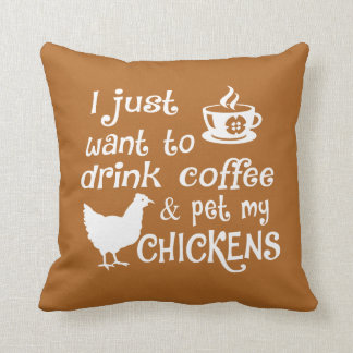 Drink Coffee & Pet My Chickens Cushion