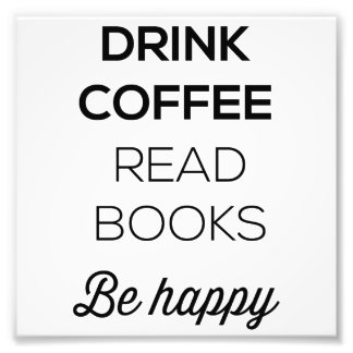 Drink Coffee Read Books Be Happy Photo Print