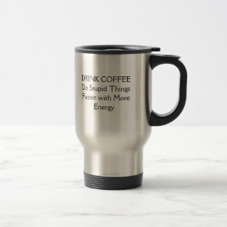 DRINK COFFEE STAINLESS STEEL TRAVEL MUG