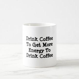 """Drink Coffee To Get More Energy To Drink Coffee"" Coffee Mug"