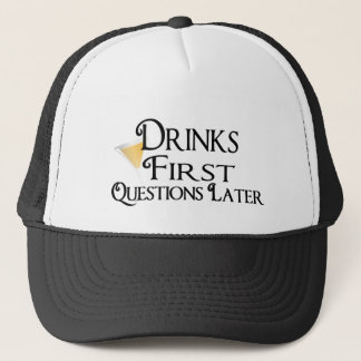 Drink First Questions Later Trucker Hat
