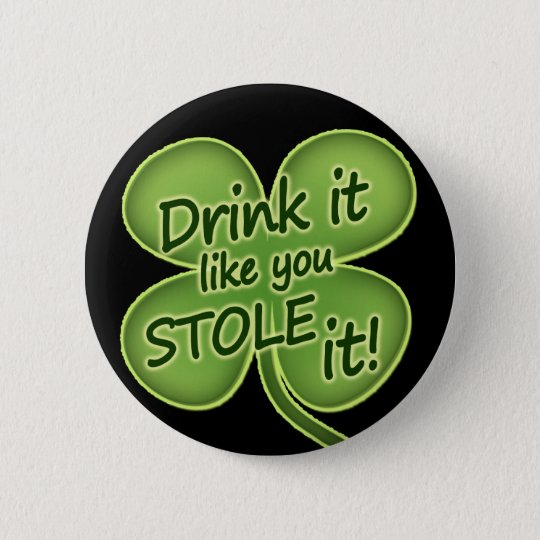 Drink It Like You Stole It 6 Cm Round Badge
