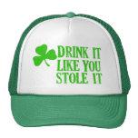 Drink It Like You Stole It Hats