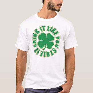 Drink it like you stole it Irish T  Shirt