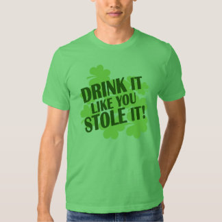 Drink It Like You Stole It! Tee Shirts