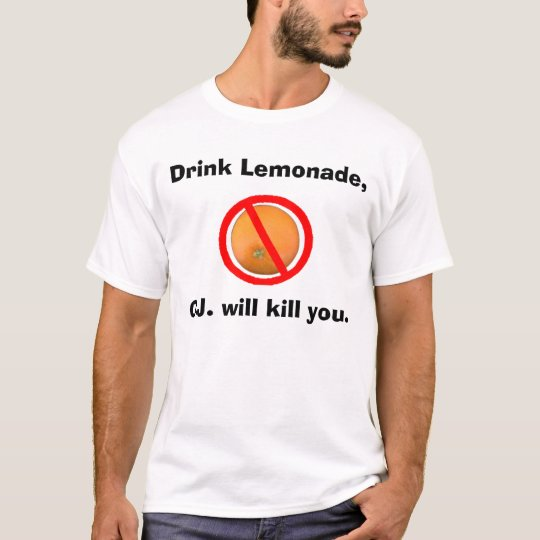 Drink Lemonade, O.J. will kill you. T-Shirt