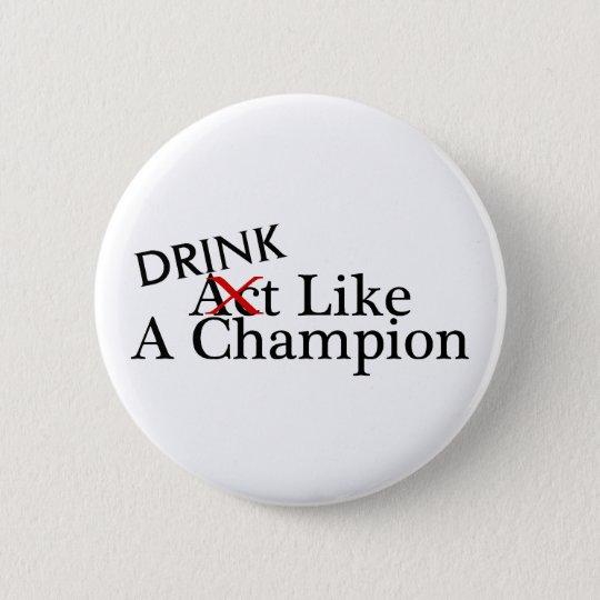 Drink Like A Champion 6 Cm Round Badge