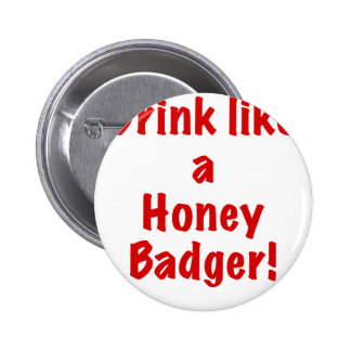 Drink Like a Honey Badger Button