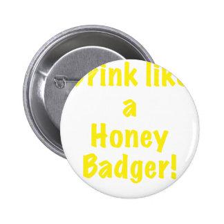 Drink like a Honey Badger Pin