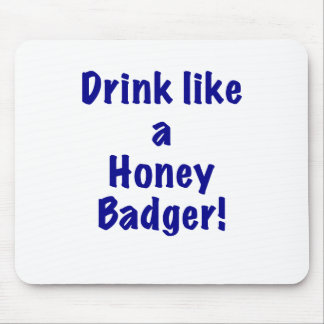 Drink Like a Honey Badger Mouse Pad