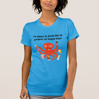 Drink Like An Octopus At Happy Hour Funny T-Shirt