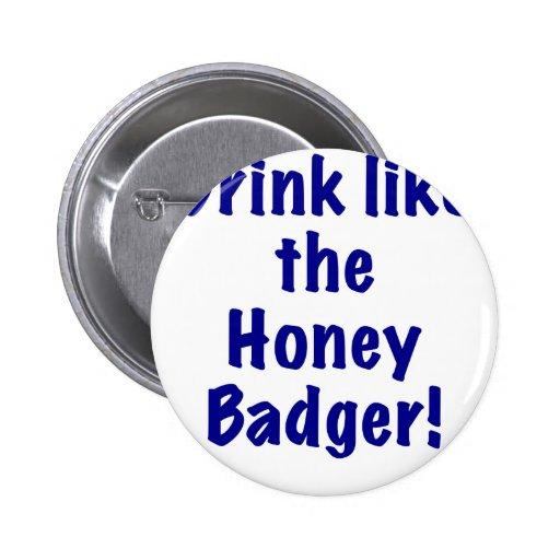 Drink like the Honey Badger Pin