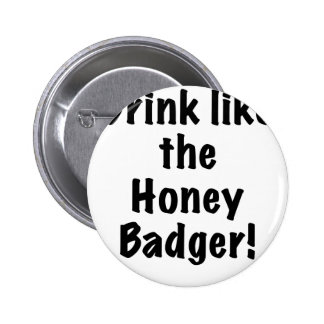Drink like the Honey Badger Pins