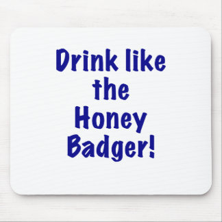 Drink like the Honey Badger Mouse Pad