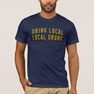Drink Local - Local Drunk T-Shirt