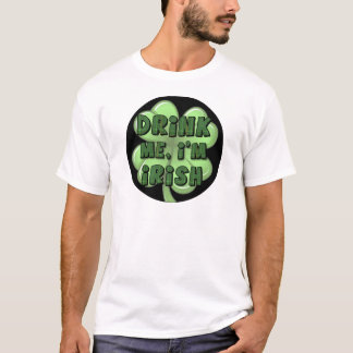 Drink Me, I'm Irish 2 T-Shirt
