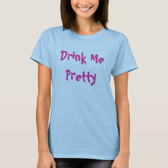 Drink Me Pretty T-Shirt