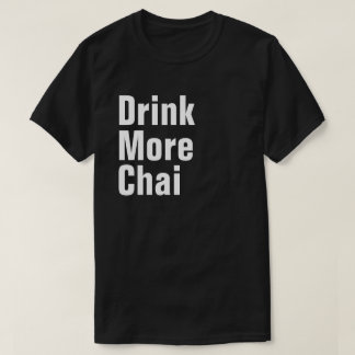Drink More Chai T-Shirt