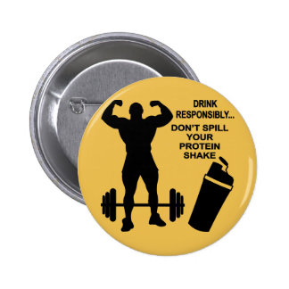 Drink Responsibly Don't Spill Your Protein Shake Button
