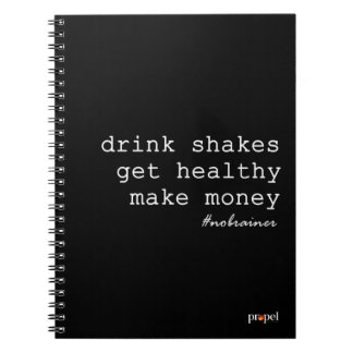Drink Shakes. Get Healthy. Make Money. Notebook