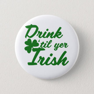Drink til yer Irish 6 Cm Round Badge