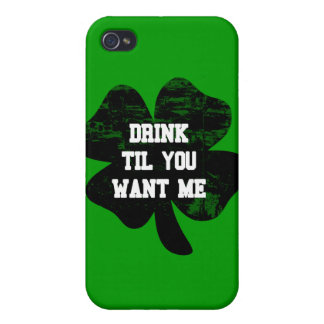 Drink Til You Want Me St Pat s iPhone 4 Cover