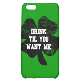 Drink Til You Want Me St Pat s iPhone 5C Cover