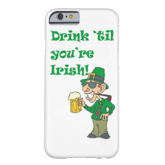 DRINK TIL YOURE IRISH BARELY THERE iPhone 6 CASE