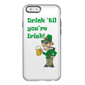 DRINK TIL YOURE IRISH INCIPIO FEATHER® SHINE iPhone 6 CASE