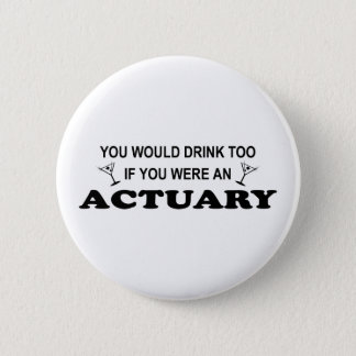 Drink Too - Actuary 6 Cm Round Badge