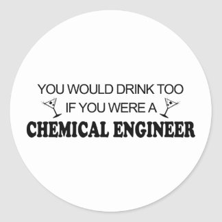 Drink Too - Chemical Engineer Round Sticker