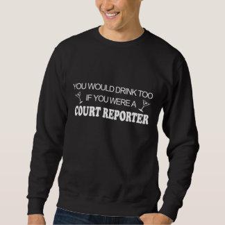 Drink Too - Court Reporter Sweatshirt