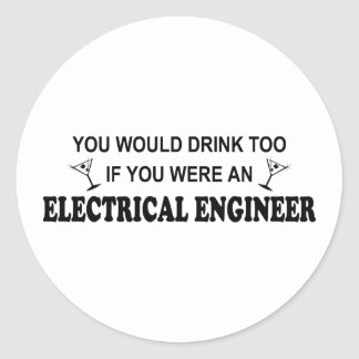 Drink Too - Electrical Engineer Round Stickers