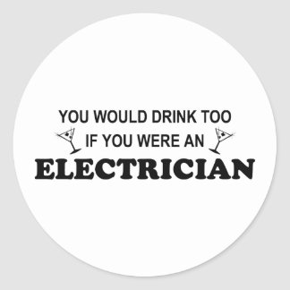 Drink Too - Electrician Classic Round Sticker