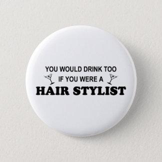 Drink Too - Hair Stylist 6 Cm Round Badge