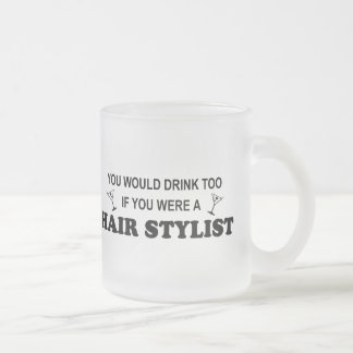 Drink Too - Hair Stylist Frosted Glass Mug