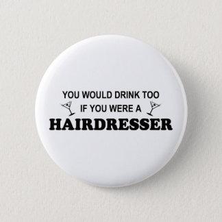 Drink Too - Hairdresser 6 Cm Round Badge
