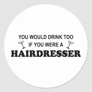Drink Too - Hairdresser Classic Round Sticker