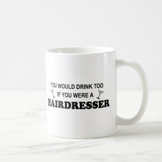 Drink Too - Hairdresser Coffee Mug