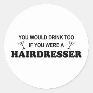 Drink Too - Hairdresser Round Sticker