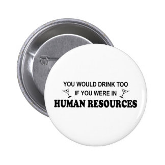 Drink Too - Human Resources 6 Cm Round Badge