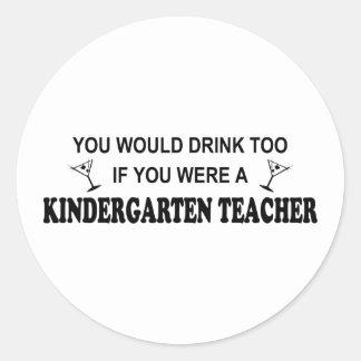 Drink Too - Kindergarten Teacher Classic Round Sticker