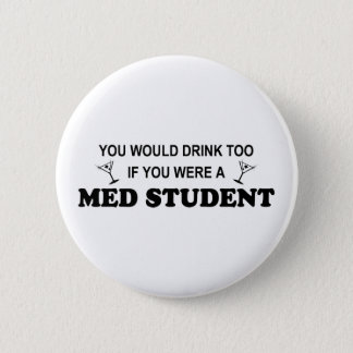 Drink Too - Med Student 6 Cm Round Badge