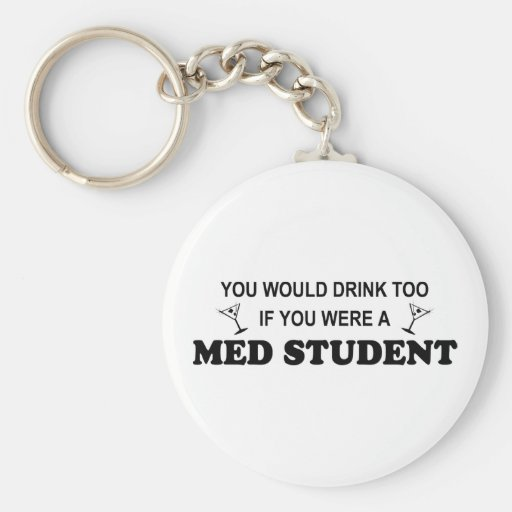 Drink Too - Med Student Key Chains