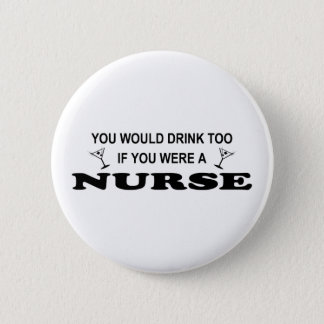 Drink Too - Nurse 6 Cm Round Badge