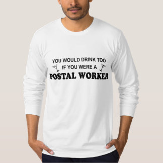 Drink Too - Postal Worker T-Shirt