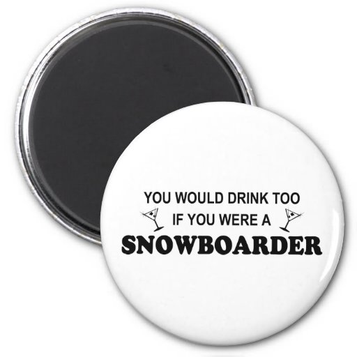 Drink Too - Snowboarder Magnet