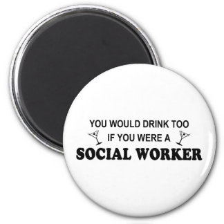 Drink Too - Social Worker 6 Cm Round Magnet