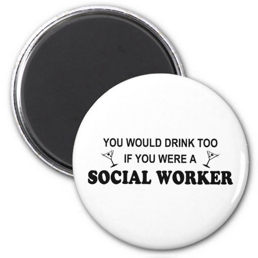 Drink Too - Social Worker Fridge Magnets