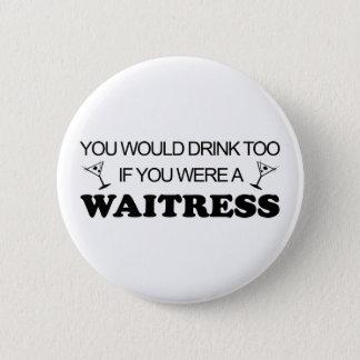 Drink Too - Waitress 6 Cm Round Badge